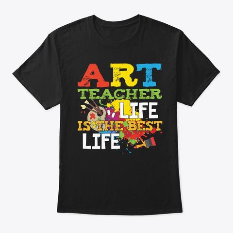 Art Teacher Life Is The Best Life Black T-Shirt Front