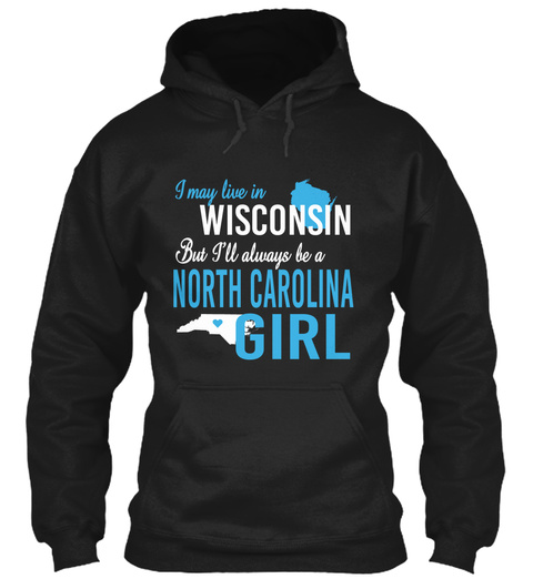 I May Live In Wisconsin But Always Be A North Carolina Girl  Black T-Shirt Front