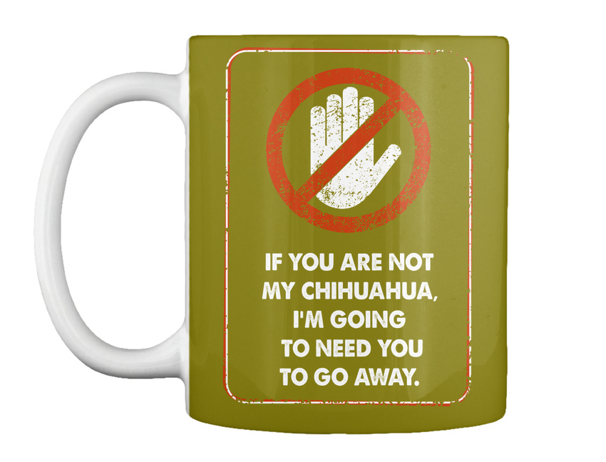 miniature 63 - Not My Chihuahua Go Away - If You Are Chihuahua, I'm Going To Gift Coffee Mug