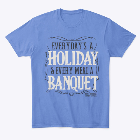 Everyday A Holiday Every Meal A Banquet Heathered Royal  T-Shirt Front