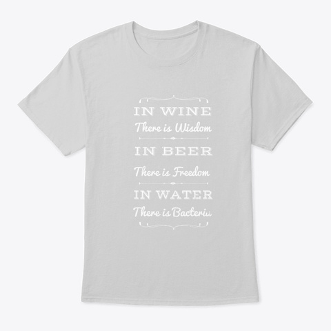 Beer Wine Water Wisdom Freedom Party Gif Light Steel T-Shirt Front