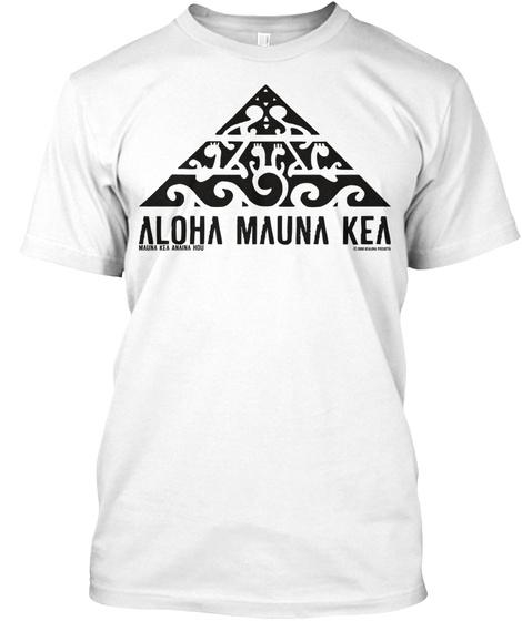 Aloha Mauna Kea #Wearemaunaeka White T-Shirt Front