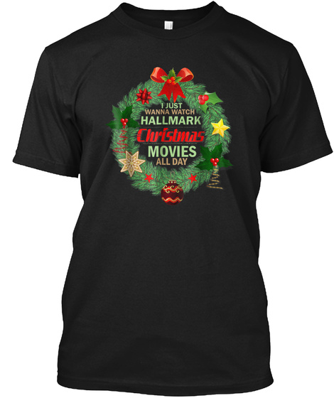 I Just Wanna Watch Hallmark Christmas Mo Black T-Shirt Front