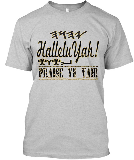 Hallelu Yah! Praise Ye Yah! Light Steel T-Shirt Front