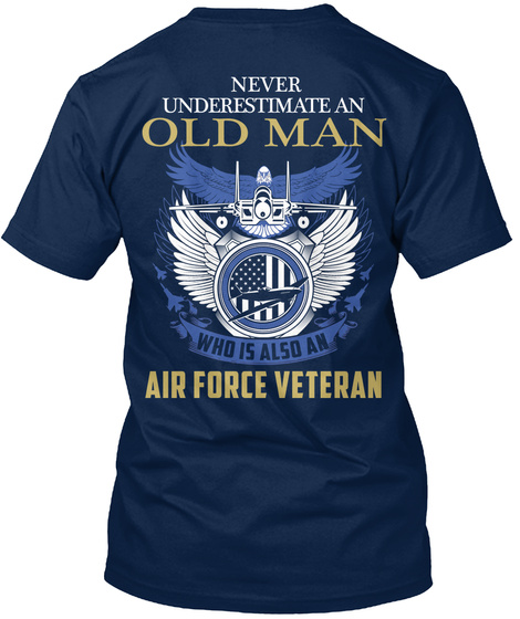 Never Underestimate An Old Man Who Is Also An Air Force Veteran Navy T-Shirt Back