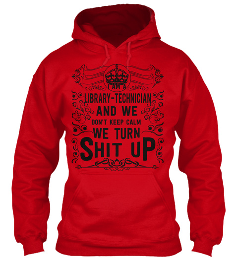 I Am A Library Techni Cian And We Don't Keep Calm We Turn Shit Up Red Kaos Front