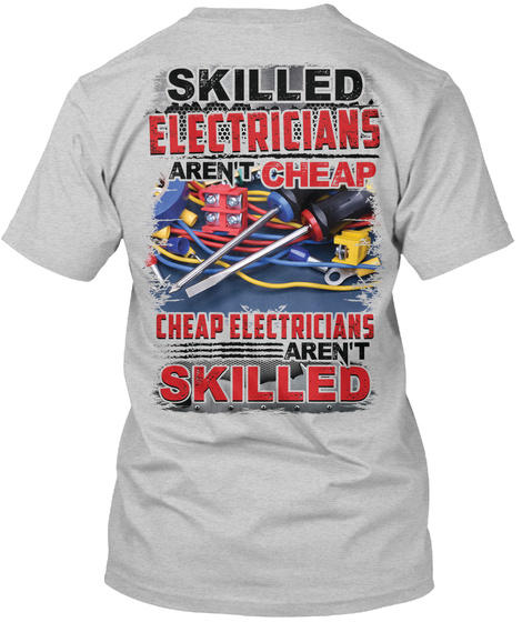 Skilled Electricians Aren't Cheap Cheap Electricians Aren't Skilled Light Steel T-Shirt Back