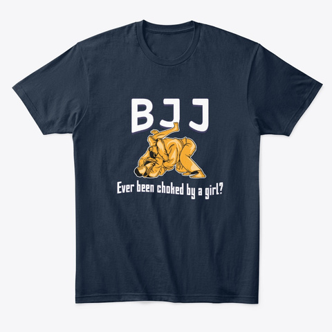 Bjj Ever Been Choked By A Girl Gift New Navy T-Shirt Front