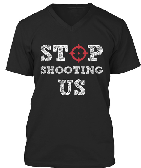 Stop Shooting Us Black T-Shirt Front