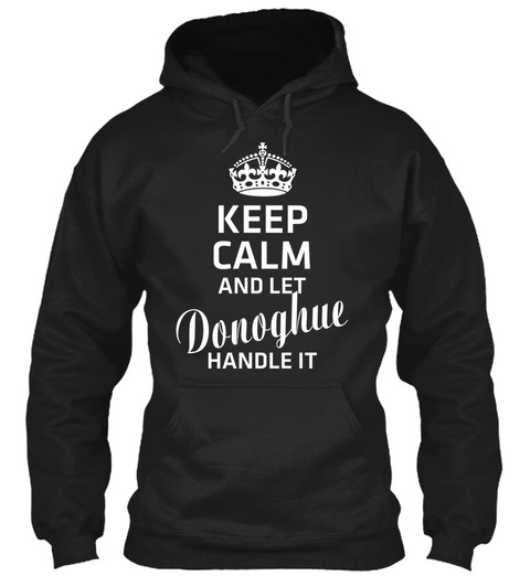 Keep Calm And Let Donoghue Handle It Black T-Shirt Front