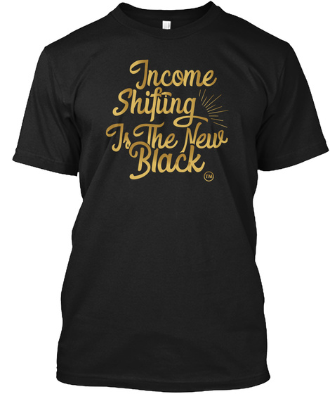 Income Shifung Is The New Black Black T-Shirt Front