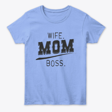 Wife Mom Boss Mothers Day Gifts Light Blue T-Shirt Front