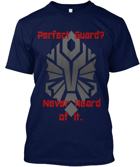 Perfect Guard? Never Heard Of It. Navy T-Shirt Front