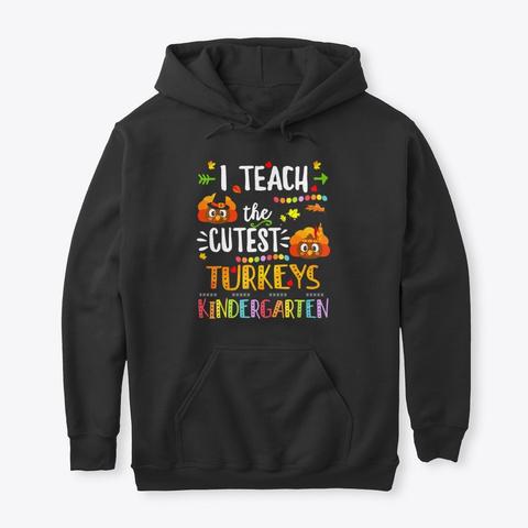 I Teach Cutest Turkey Kindergarten Shirt Black T-Shirt Front