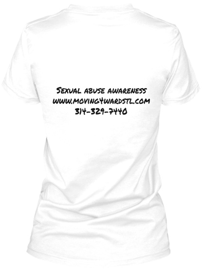Sexual Abuse Awareness Www.Moving4wardstl.Com 314 329 7440 White T-Shirt Back