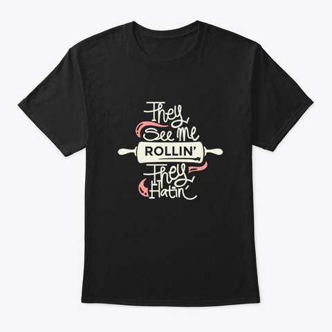 They See Me Rollin'   Cooking Black T-Shirt Front