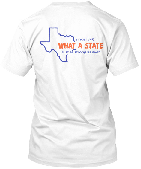 Since 1845 What A State Just As Strong As Ever White T-Shirt Back