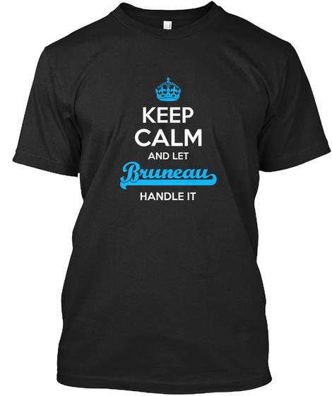 Bruneau Keep Calm! Let Me Handle It Black T-Shirt Front