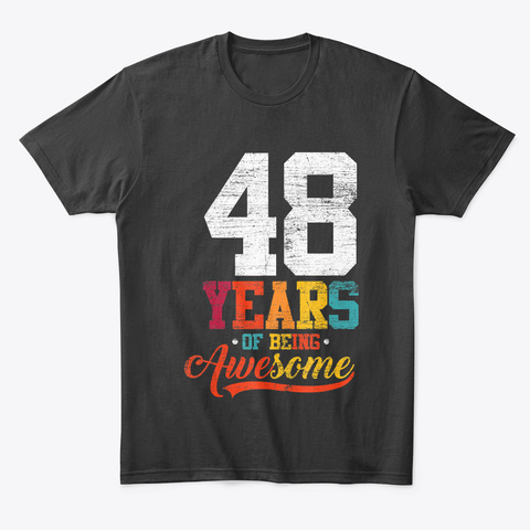 48 Years Of Being Awesome Gifts 48 Black T-Shirt Front
