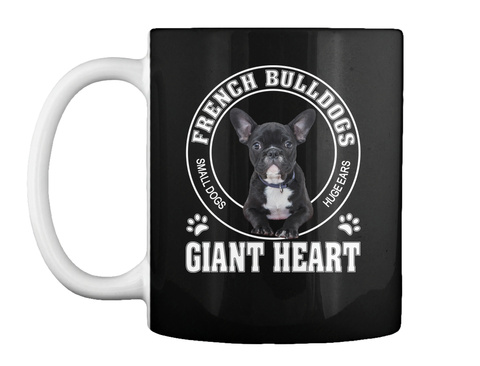 French Bulldog Small Dogs Huge Ears Giant Heart Black T-Shirt Front