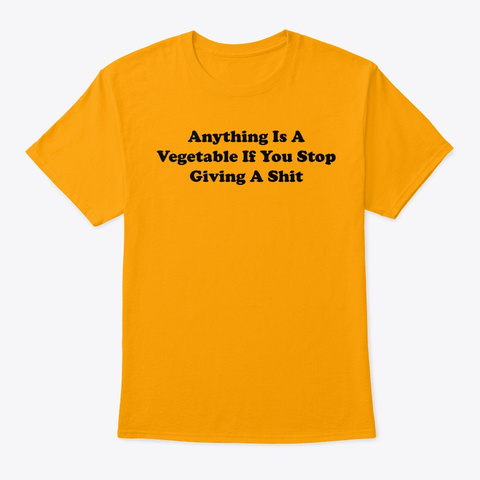 Anything Is A Vegetable Gold T-Shirt Front
