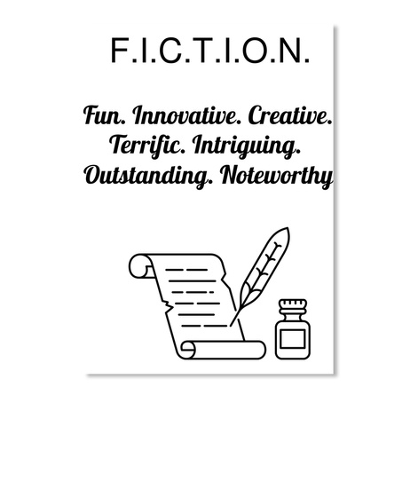 F.I.C.T.I.O.N. Fun. Innovative. Creative. Terrific. Intriguing.  Outstanding. Noteworthy White T-Shirt Front