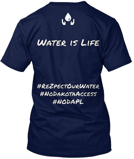 Water Is Life #Rezpectourwater #Nodakotaaccess #Nodapl Navy T-Shirt Back