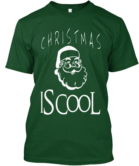 Christmas Is Cool Tshirt Deep Forest T-Shirt Front
