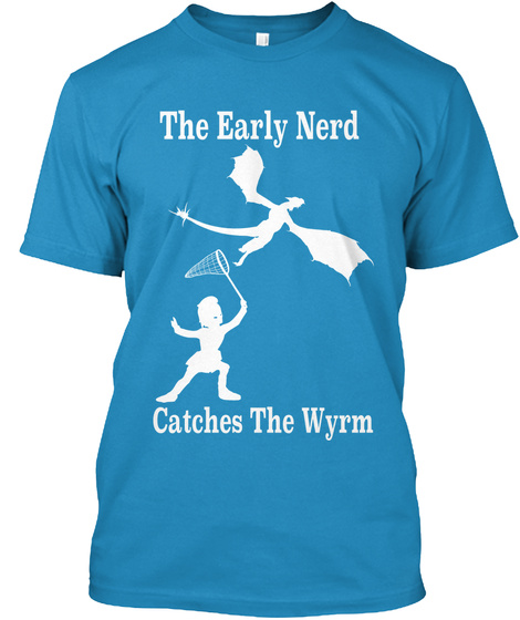 The Early Nerd Catches The Wyrm Tee Sapphire T-Shirt Front