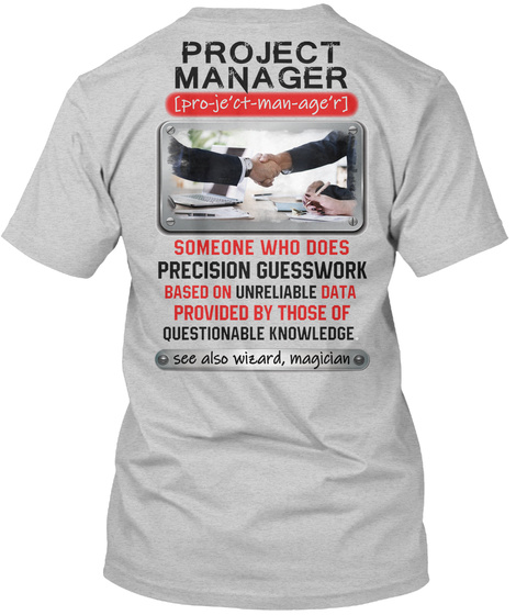 Project Manager [Pro Je'ct Man Age'r] Someone Who Does Precision Guesswork Based On Unreliable Data Provided By Those... Light Steel T-Shirt Back