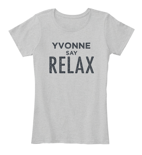 Yvonne Say Relax Light Heather Grey T-Shirt Front