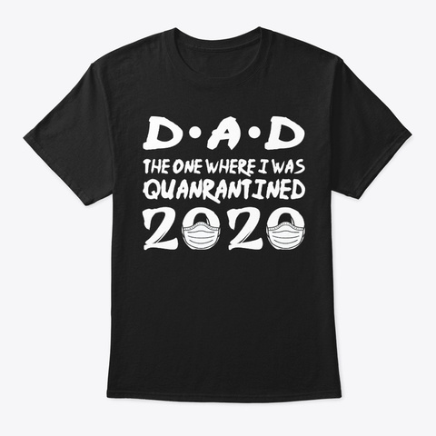 Dad The One Where I Was Quarantined Black T-Shirt Front