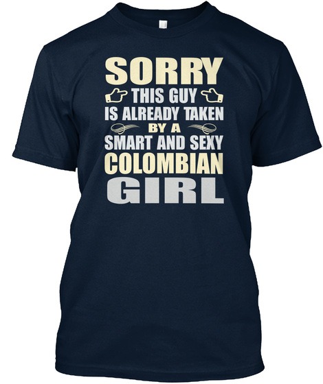 Sorry This Guy Is Already Taken By A Smart And Sexy Colombian Girl New Navy T-Shirt Front