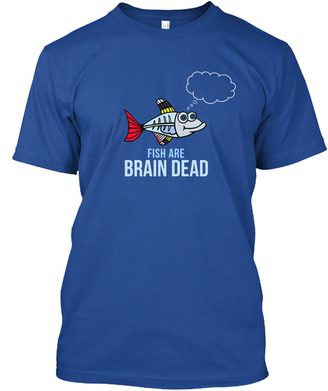 Fish Are Brain Dead Deep Royal T-Shirt Front