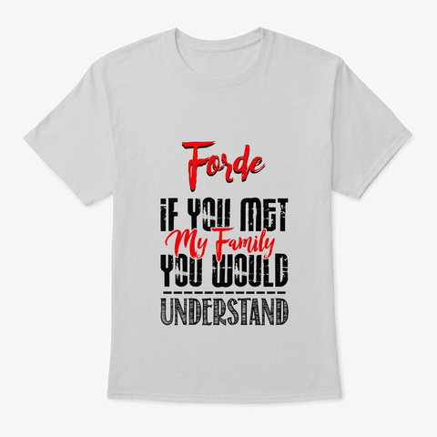 If You Met My Family Forde Funny Shirt Light Steel T-Shirt Front