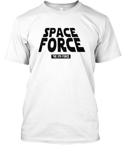 Space Force The 6th Force White T-Shirt Front
