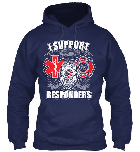 I Support Police Department Firefighters Department Protection And Serve Unite Tand Responders Navy T-Shirt Front
