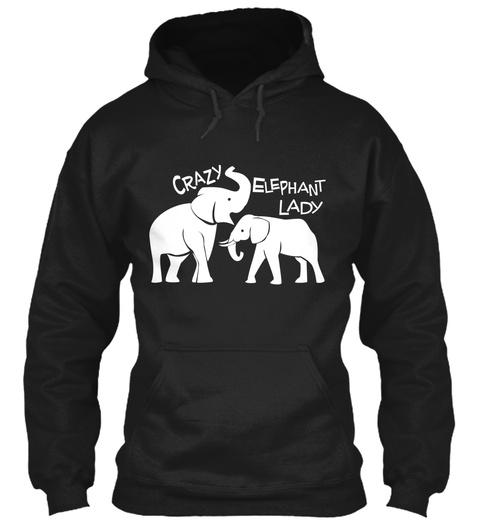 Crazy Elephant Lady  Black Sweatshirt Front