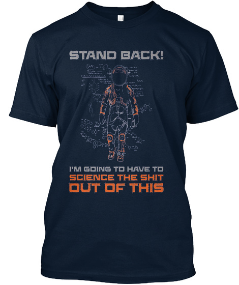 Stand Back!  I'm Going To Have To Science The Shit Out Of This New Navy T-Shirt Front