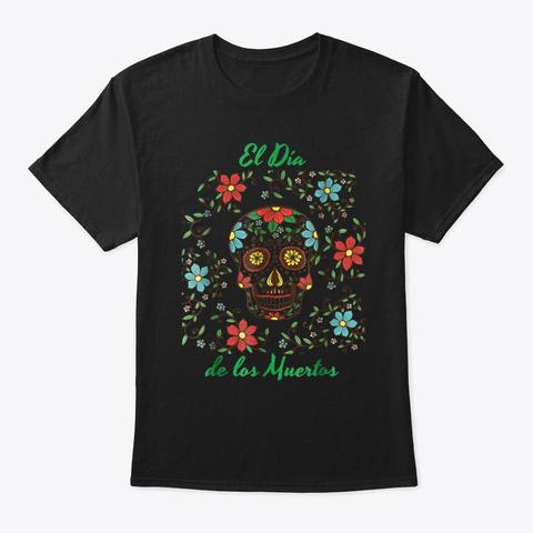 El Dia De Los Muertos Day Of The Dead Su Black T-Shirt Front