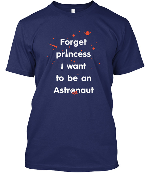 Forget Princess I Want To Be An Astronaut Midnight Navy T-Shirt Front