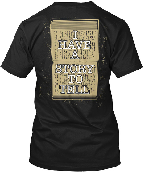 I Have A Story To Tell Black T-Shirt Back