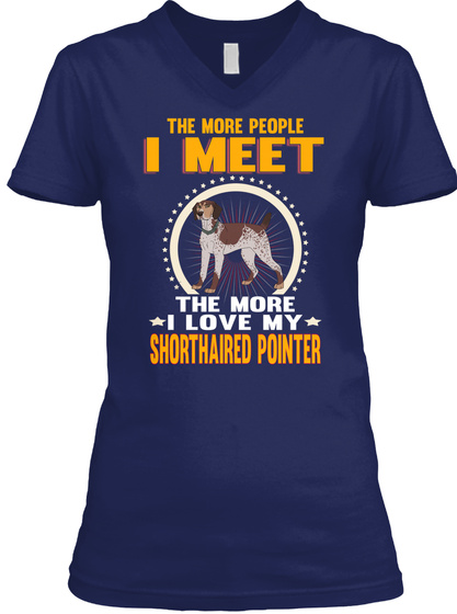 I Meet More Love My Shorthaired Pointer Navy T-Shirt Front