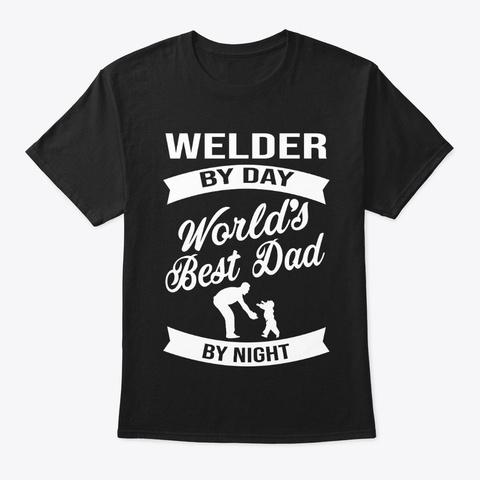 World Best Dad Welder Tshirt Black T-Shirt Front