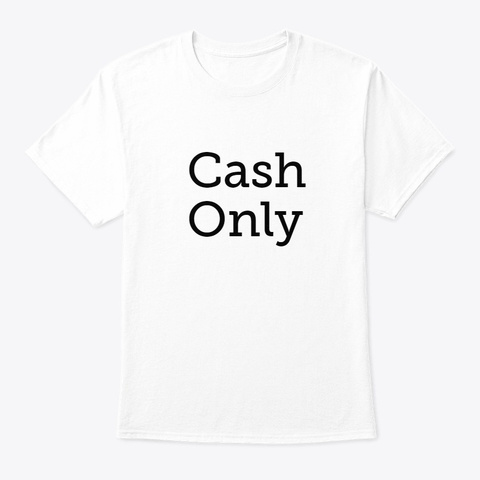 Cash Only (Official Shirt) White T-Shirt Front