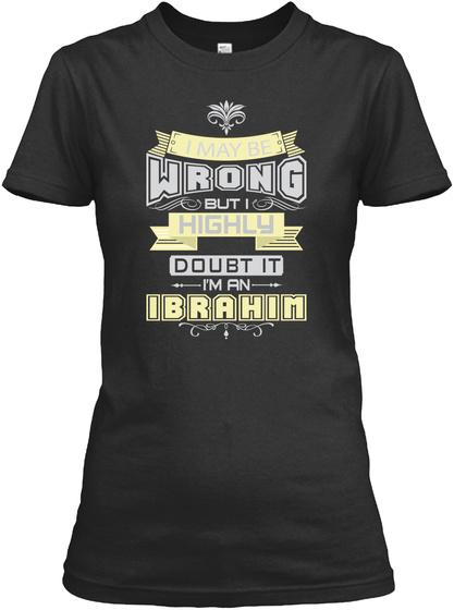 May Be Wrong Ibrahim T Shirts Black T-Shirt Front