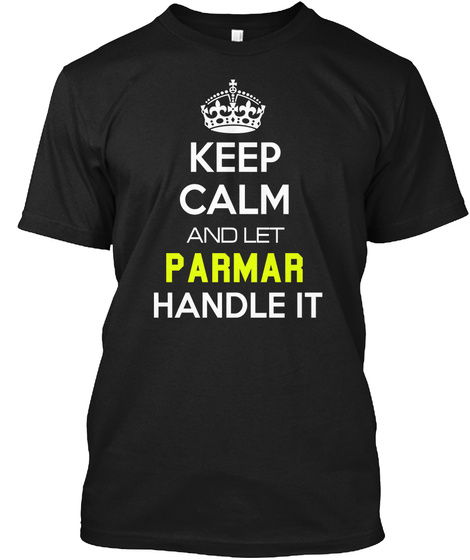 Keep  Calm And Let  Parmar Handle It Black T-Shirt Front