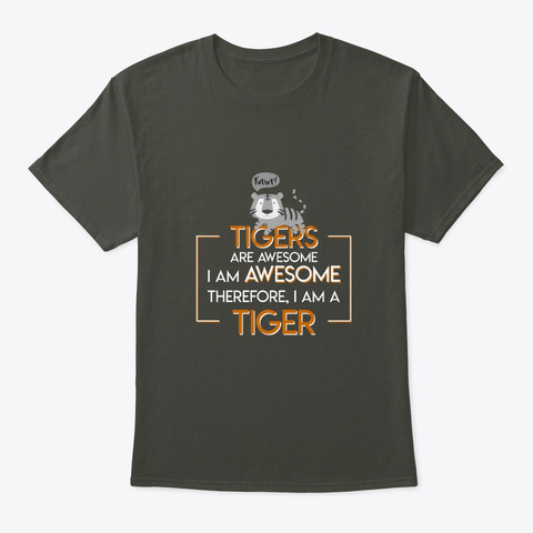 Tigers Are Awesome Im Awesome Im Tiger Smoke Gray T-Shirt Front