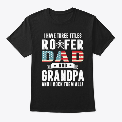 I Have Three Titles Roofer Dad And Gran Black T-Shirt Front
