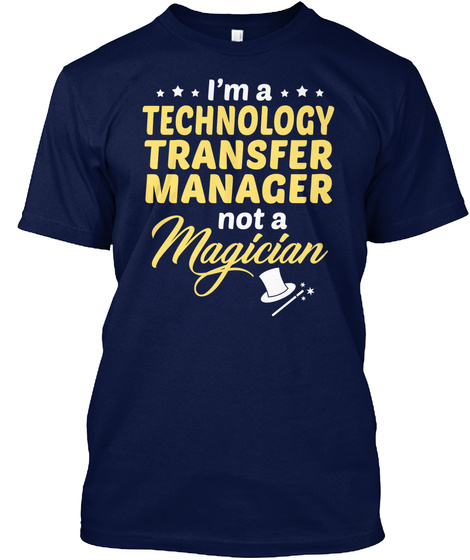 I'm A Technology Transfer Manager Not A Magician Navy T-Shirt Front